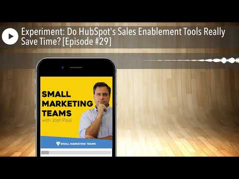 Experiment: Do HubSpot's Sales Enablement Tools Really Save Time? [Episode #29]