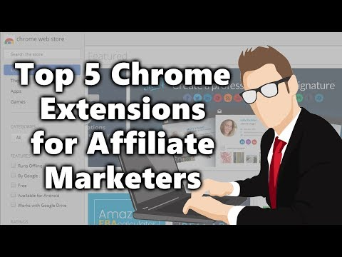 Top 5 Must-Have Google Chrome Extensions for Affiliate Marketers 2017