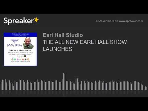 THE ALL NEW EARL HALL SHOW LAUNCHES