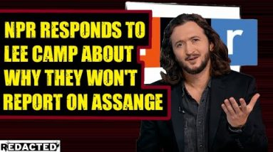 NPR Responds To Lee Camp About Why They Won't Cover Assange